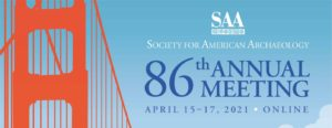 SOCIETY FOR AMERICAN ARCHAEOLOGY 86TH ANNUAL CONFERENCE